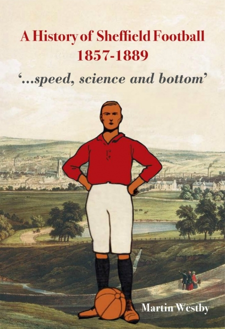 A History of Sheffield Football 1857-1889: Speed, Science and Bottom